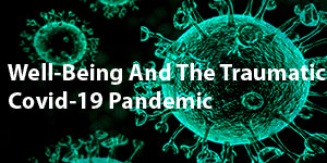Editorial Well-Being And The Traumatic Covid-19 Pandemic