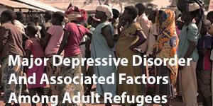 Major Depressive Disorder And Associated Factors Among Adult Refugees